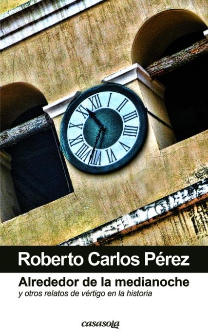 """""""Alrededor de la Medianoche"""" fue la 2da producción literaria de la editorial Casasola cuya imagen de fondo es el reloj de Comayagua, Honduras."""